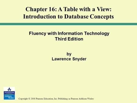 Copyright © 2008 Pearson Education, Inc. Publishing as Pearson Addison-Wesley Fluency with Information Technology Third Edition by Lawrence Snyder Chapter.
