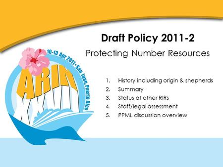 Draft Policy 2011-2 Protecting Number Resources 1.History including origin & shepherds 2.Summary 3.Status at other RIRs 4.Staff/legal assessment 5.PPML.