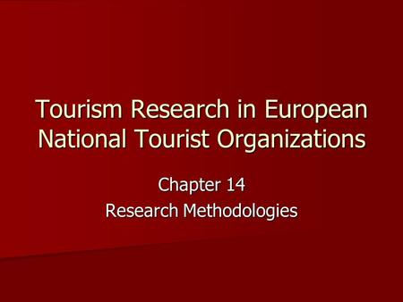 Tourism Research in European National Tourist Organizations Chapter 14 Research Methodologies.