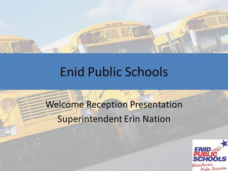 Welcome Reception Presentation Superintendent Erin Nation Enid Public Schools.
