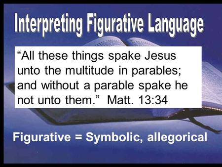 """All these things spake Jesus unto the multitude in parables; and without a parable spake he not unto them."" Matt. 13:34."