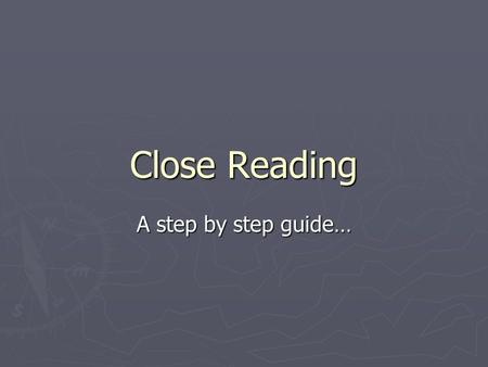 Close Reading A step by step guide….