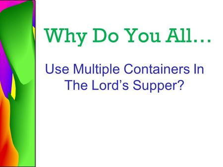 Why Do You All… Use Multiple Containers In The Lord's Supper?