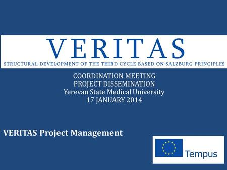VERITAS Project Management COORDINATION MEETING PROJECT DISSEMINATION Yerevan State Medical University 17 JANUARY 2014.