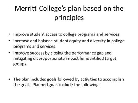 Merritt College's plan based on the principles Improve student access to college programs and services. Increase and balance student equity and diversity.