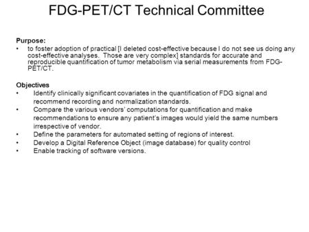 FDG-PET/CT Technical Committee Purpose: to foster adoption of practical [I deleted cost-effective because I do not see us doing any cost-effective analyses.