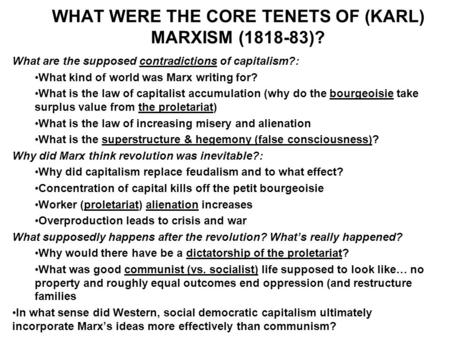 WHAT WERE THE CORE TENETS OF (KARL) MARXISM (1818-83)? What are the supposed contradictions of capitalism?: What kind of world was Marx writing for? What.