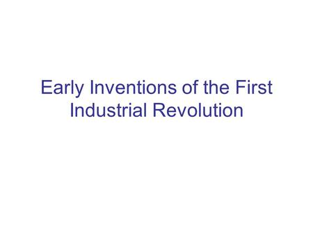 Early Inventions of the First Industrial Revolution