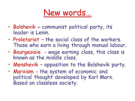 New words… Bolshevik – communist political party, its leader is Lenin. Proletariat – the social class of the workers. Those who earn a living through manual.