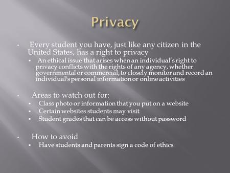 Every student you have, just like any citizen in the United States, has a right to privacy  An ethical issue that arises when an individual's right to.