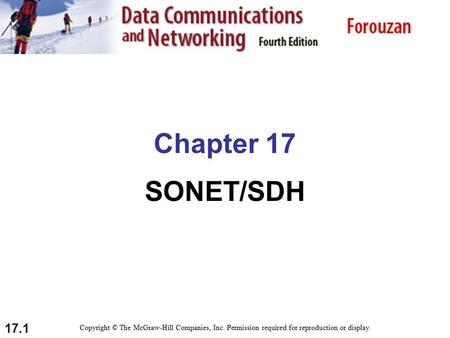 17.1 Chapter 17 SONET/SDH Copyright © The McGraw-Hill Companies, Inc. Permission required for reproduction or display.
