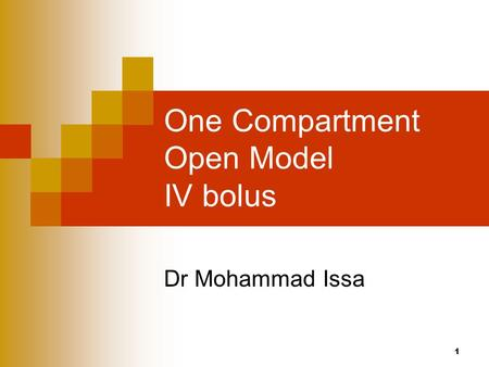 1 One Compartment Open Model IV bolus Dr Mohammad Issa.