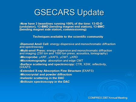 COMPRES 2007 Annual Meeting GSECARS Update  Now have 3 beamlines running 100% of the time: 13-ID-D (undulator), 13-BMD (bending magnet end station), 13-BMC.