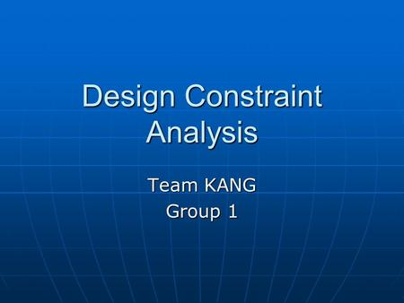 Design Constraint Analysis Team KANG Group 1. Sentry Gun Design and build a turret and armature structure with the ability to detect, track and fire upon.