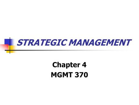 STRATEGIC MANAGEMENT Chapter 4 MGMT 370. Strategic Competitiveness Strategy Strategic intent Strategic management.