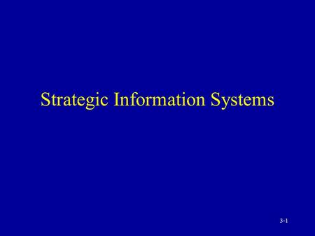 3-1 Strategic Information Systems 3-2 Elements of Strategic Management Innovation Role of IT Competitive intelligence.