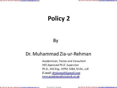 Policy 2 Dr. Muhammad Zia-ur-Rehman    Academician, Trainer and Consultant HEC Approved Ph.D. Supervisor.