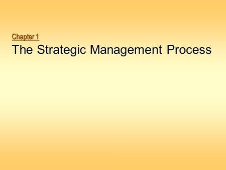 Chapter 1 The Strategic Management Process. 1-2 Overview Why do some firms succeed while others fail?  A central objective of strategic management is.