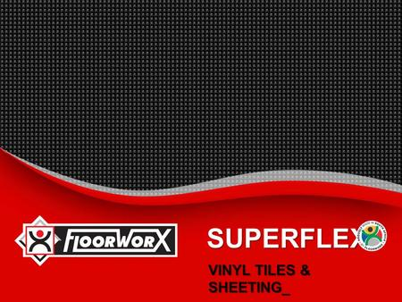 SUPERFLEX VINYL TILES & SHEETING_. Superflex Vinyl Tiles & Sheeting  INTRODUCTION_  BENEFITS_  SUGGESTED SPECIFICATION_  INSTALLATION INSTRUCTIONS_.