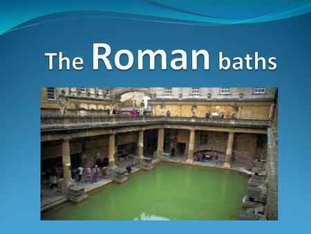 Why did they use the baths. Roman people usually didn't have hot baths in their houses, because it was too hard to heat the water. And people who lived.