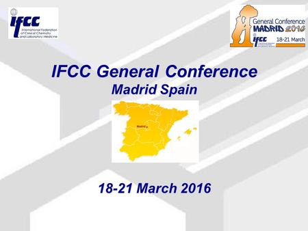 IFCC General Conference Madrid Spain 18-21 March 2016.