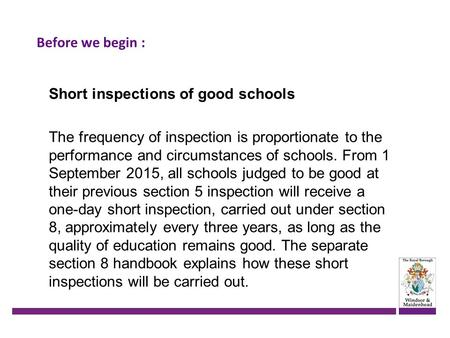Before we begin : Short inspections of good schools The frequency of inspection is proportionate to the performance and circumstances of schools. From.