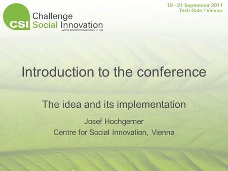 Introduction to the conference The idea and its implementation Josef Hochgerner Centre for Social Innovation, Vienna.