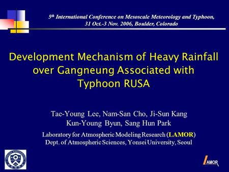 Development Mechanism of Heavy Rainfall over Gangneung Associated with Typhoon RUSA Tae-Young Lee, Nam-San Cho, Ji-Sun Kang Kun-Young Byun, Sang Hun Park.