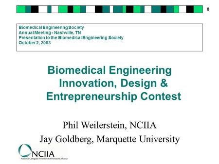 0 Biomedical Engineering Society Annual Meeting - Nashville, TN Presentation to the Biomedical Engineering Society October 2, 2003 Biomedical Engineering.
