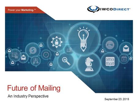 ™ September 23, 2015 Future of Mailing An Industry Perspective.