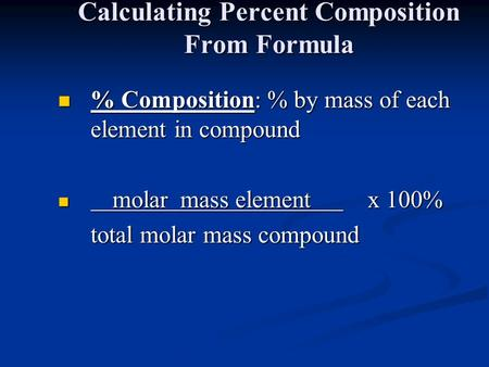 Calculating Percent Composition From Formula % Composition: % by mass of each element in compound % Composition: % by mass of each element in compound.