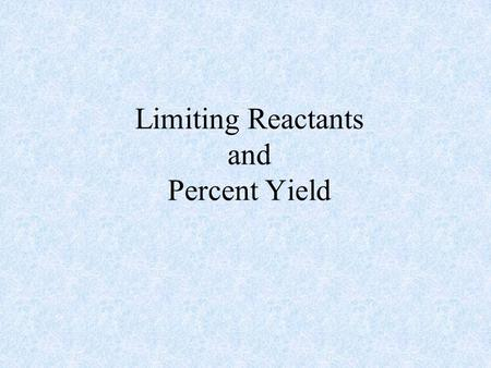 Limiting Reactants and Percent Yield Definitions The Limiting Reactant is the reactant that limits the amounts of the other reactants that can combine.