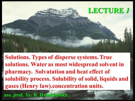 Solutions. Types of disperse systems. True solutions. Water as most widespread solvent in pharmacy. Solvatation and heat effect of solubility process.