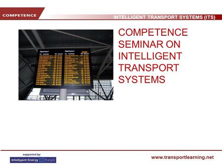 INTELLIGENT TRANSPORT SYSTEMS (ITS) www.transportlearning.net COMPETENCE SEMINAR ON INTELLIGENT TRANSPORT SYSTEMS.