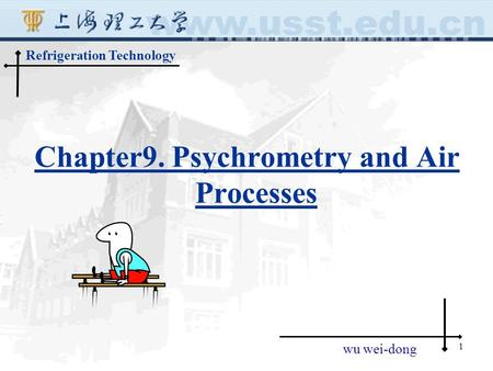 1 Refrigeration Technology wu wei-dong Chapter9. Psychrometry and Air Processes.