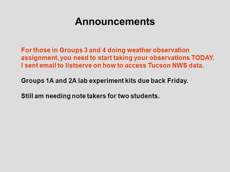 Announcements For those in Groups 3 and 4 doing weather observation assignment, you need to start taking your observations TODAY. I sent email to listserve.