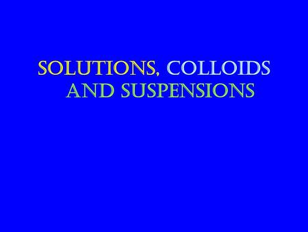 Solutions, Colloids and Suspensions. Solutions Solutions are homogeneous mixtures of two or more pure substances. In a solution, the solute is dispersed.