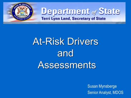 At-Risk Drivers and Assessments Susan Mynsberge Senior Analyst, MDOS.