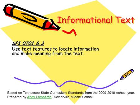 Informational Text SPI 0701.6.3 Use text features to locate information and make meaning from the text. Based on Tennessee State Curriculum Standards from.
