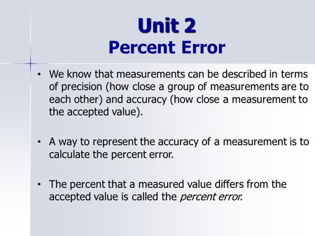 Unit 2 Unit 2 Percent Error We know that measurements can be described in terms of precision (how close a group of measurements are to each other) and.
