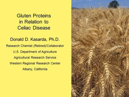 Donald D. Kasarda, Ph.D. Research Chemist (Retired)/Collaborator U.S. Department of Agriculture Agricultural Research Service Western Regional Research.