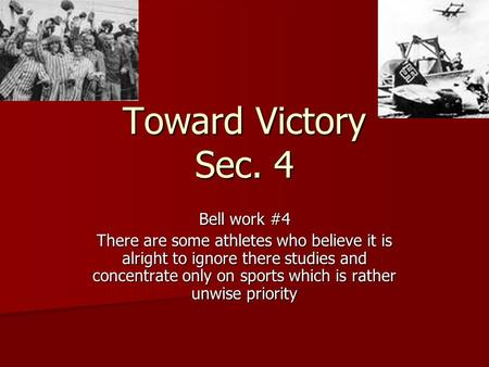 Toward Victory Sec. 4 Bell work #4 There are some athletes who believe it is alright to ignore there studies and concentrate only on sports which is rather.