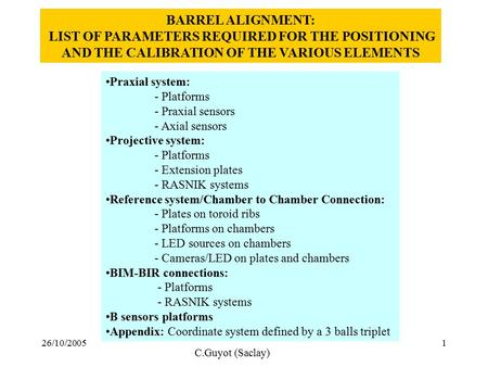 26/10/20051 BARREL ALIGNMENT: LIST OF PARAMETERS REQUIRED FOR THE POSITIONING AND THE CALIBRATION OF THE VARIOUS ELEMENTS Praxial system: - Platforms -