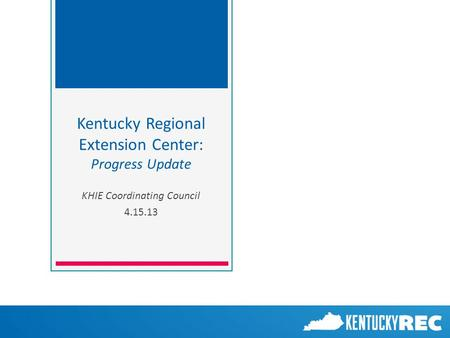 KHIE Coordinating Council 4.15.13 Kentucky Regional Extension Center: Progress Update.