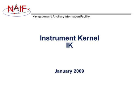 Navigation and Ancillary Information Facility NIF Instrument Kernel IK January 2009.