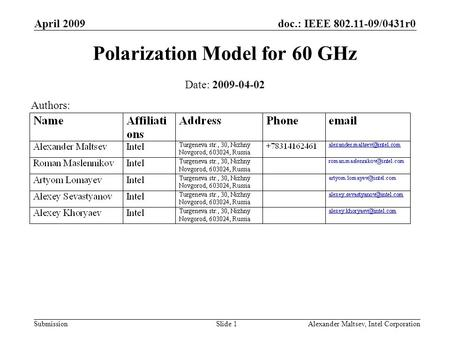 Doc.: IEEE 802.11-09/0431r0 Submission April 2009 Alexander Maltsev, Intel CorporationSlide 1 Polarization Model for 60 GHz Date: 2009-04-02 Authors: