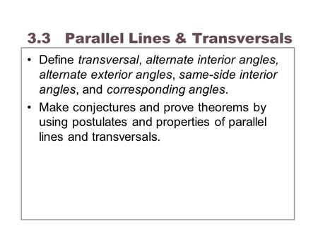 3.3 Parallel Lines & Transversals Define transversal, alternate interior angles, alternate exterior angles, same-side interior angles, and corresponding.