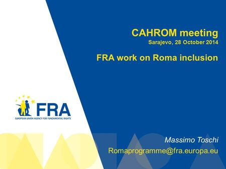 1 CAHROM meeting Sarajevo, 28 October 2014 FRA work on Roma inclusion Massimo Toschi