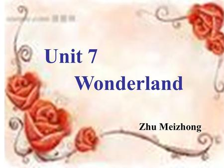 Unit 7 Wonderland Zhu Meizhong. Today is Mother's Day. My friend and I want to buy some flowers for our mothers.