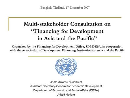 "Multi-stakeholder Consultation on ""Financing for Development in Asia and the Pacific"" Organized by the Financing for Development Office, UN-DESA, in cooperation."